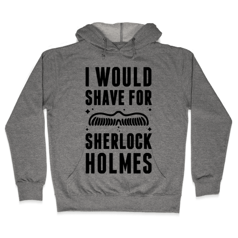 I Would Shave For Sherlock Holmes Hooded Sweatshirt