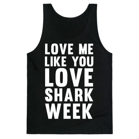 Love Me Like You Love Shark Week Tank Top