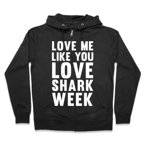 Love Me Like You Love Shark Week Zip Hoodie