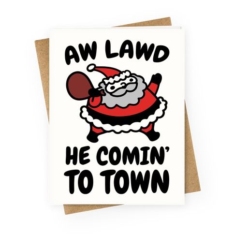 Aw Lawd He Comin' To Town Parody Greeting Card
