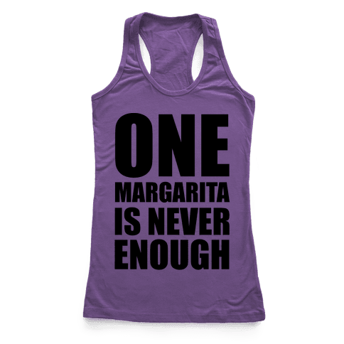 One Margarita Is Never Enough Racerback Tank Top