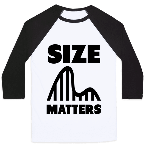 Size Matters (roller coasters) Baseball Tee