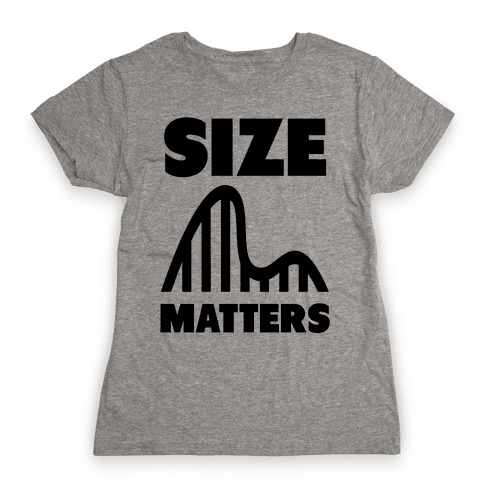 Size Matters (roller coasters) Womens T-Shirt