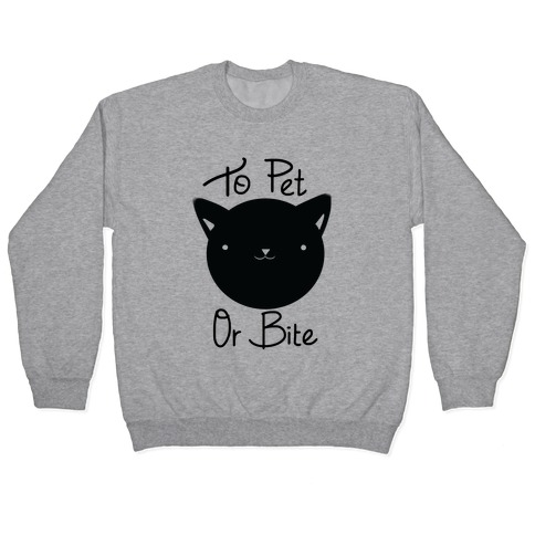 To Pet or To Bite Pullover