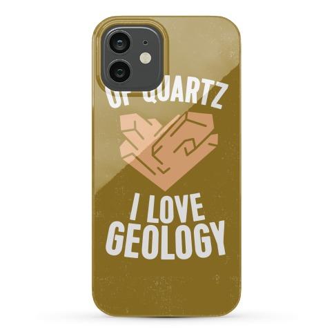 Of Quartz I Love Geology Phone Case
