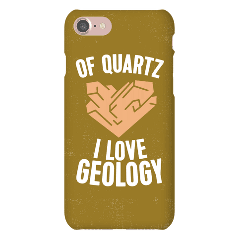Of Quartz I Love Geology Phone Case