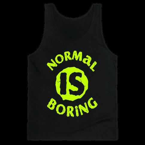 Normal Is Boring Tank Top