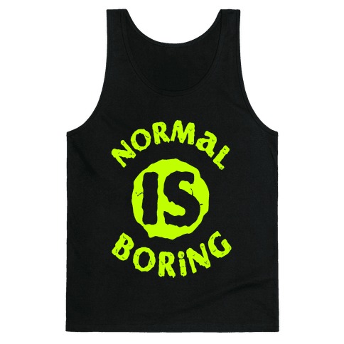 Normal Is Boring Tank Top