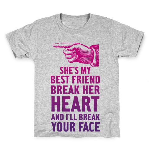 She's My Best Friend Break Her Heart and I'll Break Your Face Kids T-Shirt