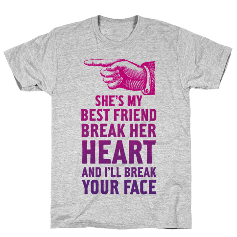 She's My Best Friend Break Her Heart and I'll Break Your Face Mens T-Shirt