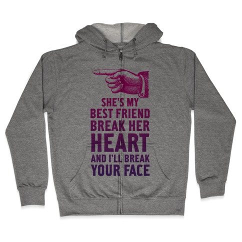 Shes My Best Friend Break Her Heart And Ill Break Your Face Hoodie