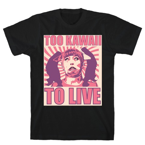 Too Kawaii T-Shirt