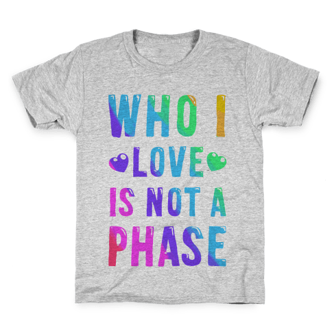 Who I Love is Not a Phase Kids T-Shirt