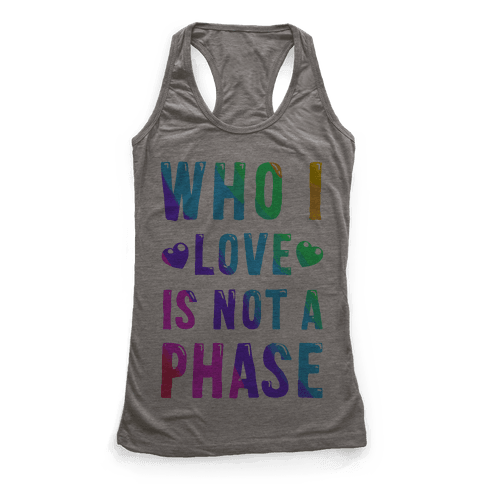 Who I Love is Not a Phase Racerback Tank Top
