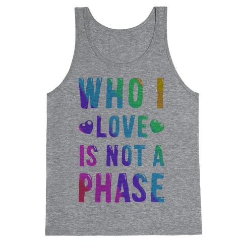Who I Love is Not a Phase Tank Top