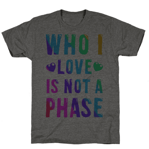 Who I Love is Not a Phase Mens T-Shirt