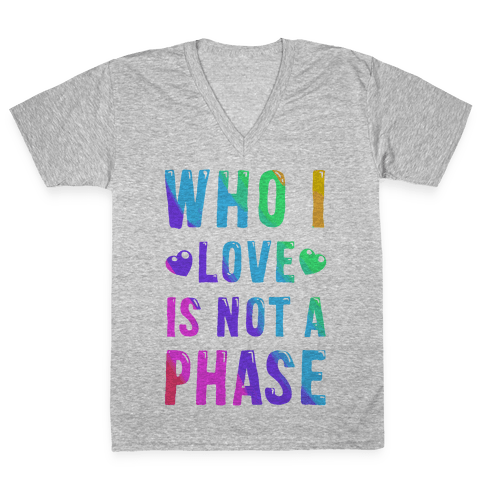 Who I Love is Not a Phase V-Neck Tee Shirt