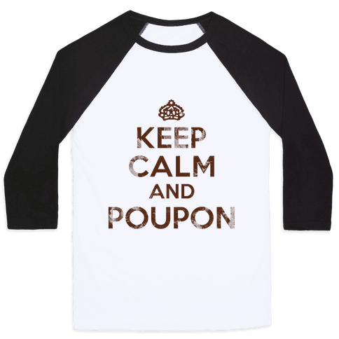 Keep Calm And Poupon Baseball Tee