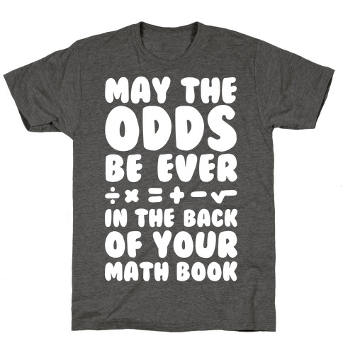 May The Odds Be Ever In The Back Of Your Math Book T-Shirt