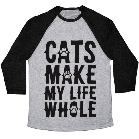 Cats Make My Life Whole Baseball Tee