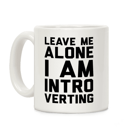 Leave Me Alone I Am Introverting Coffee Mug