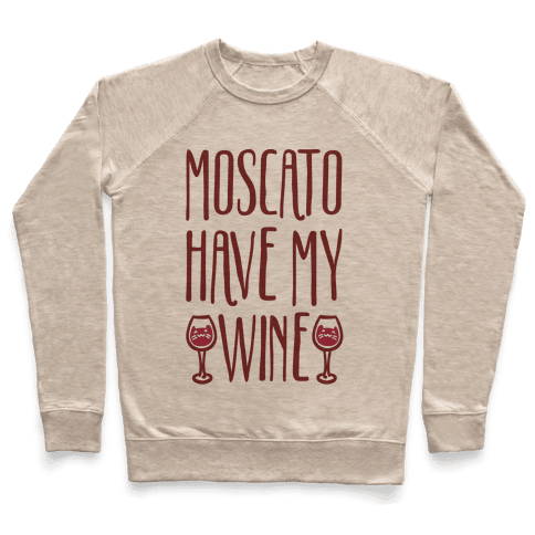 Moscato Have My Wine Pullover
