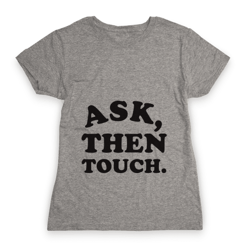 Ask, Then Touch Womens T-Shirt
