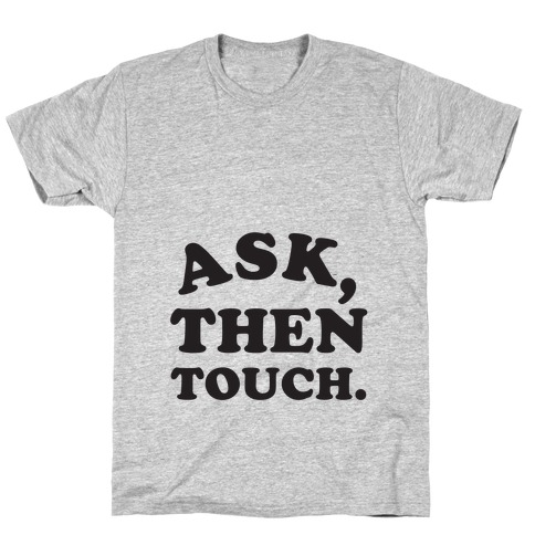 Ask, Then Touch T-Shirt