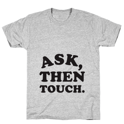 Ask, Then Touch Mens T-Shirt