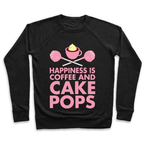 Happiness is Coffee and Cakepops Pullover
