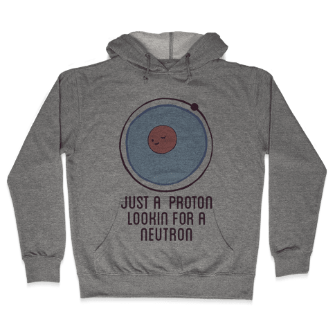 Just a Proton Hooded Sweatshirt