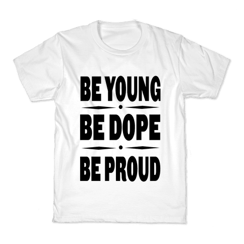 Be Young Be Dope Be Proud Kids T-Shirt