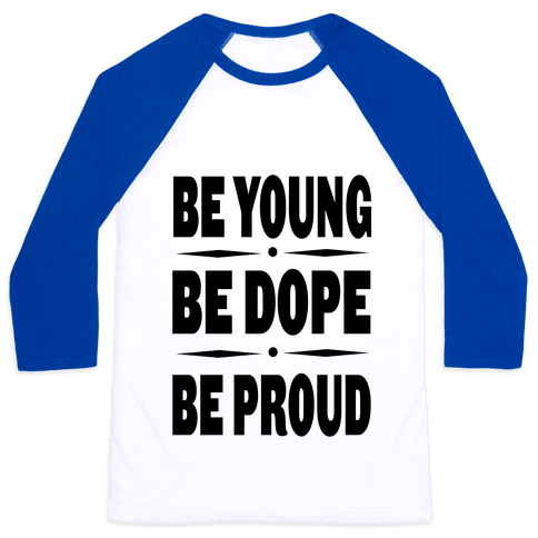Be Young Be Dope Be Proud Baseball Tee