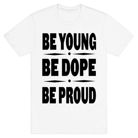 Be Young Be Dope Be Proud Mens T-Shirt