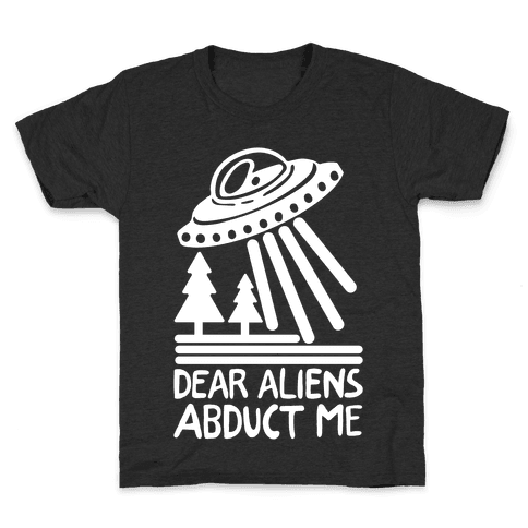 Dear Aliens, Abduct Me Kids T-Shirt