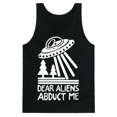 Dear Aliens, Abduct Me Tank Top