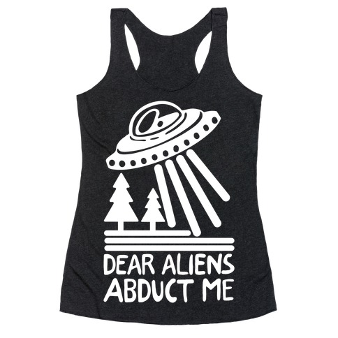 Dear Aliens, Abduct Me Racerback Tank Top