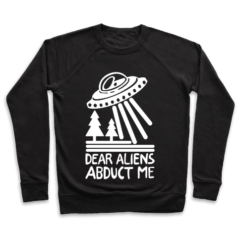 Dear Aliens, Abduct Me Pullover