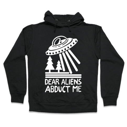 Dear Aliens, Abduct Me Hooded Sweatshirt