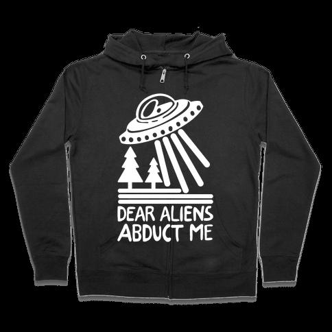 Dear Aliens, Abduct Me Zip Hoodie