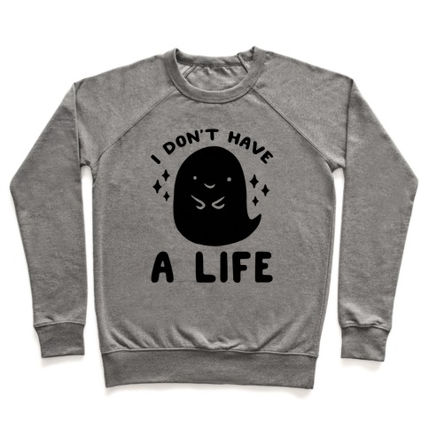 I Don't Have A Life Pullover