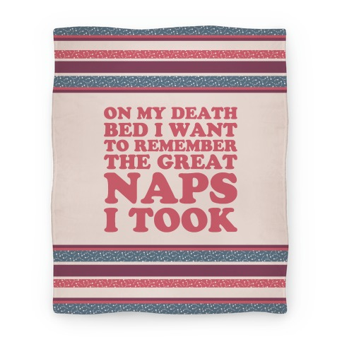 On My Death Bed I Want To Remember The Great Naps I Took Blanket
