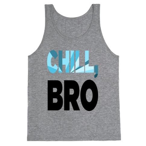 Chill, Bro! (tank) Tank Top