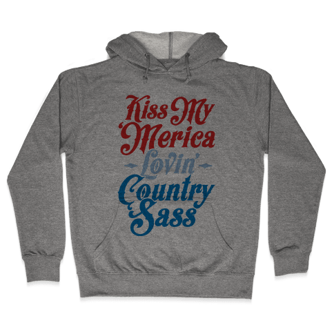 Kiss My 'Merica Lovin' Country Sass Hooded Sweatshirt