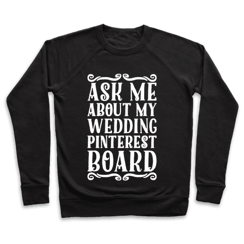 Ask Me About My Wedding Pinterest Board Pullover
