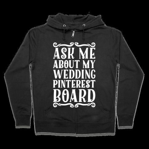 Ask Me About My Wedding Pinterest Board Zip Hoodie
