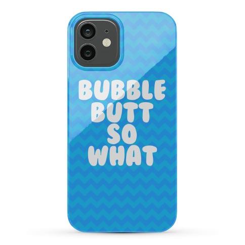 Bubble Butt So What Case Phone Case