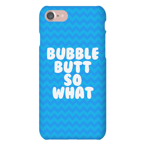Bubble Butt So What Case Phone Case