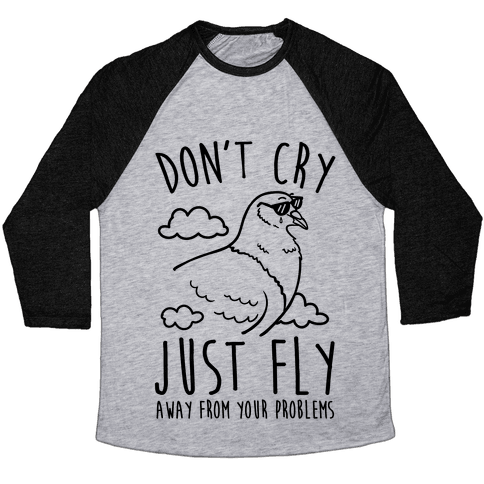 Don't Cry, Just Fly Away From Your Problems Baseball Tee
