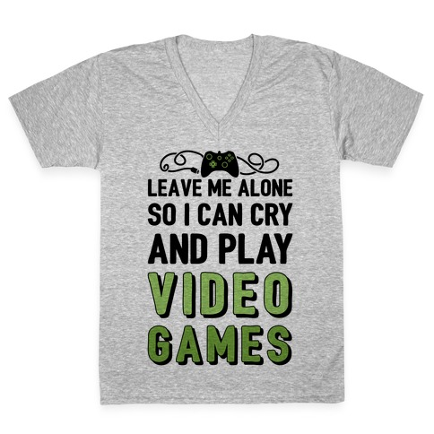 Leave Me Alone So I Can Cry And Play Video Games V-Neck Tee Shirt